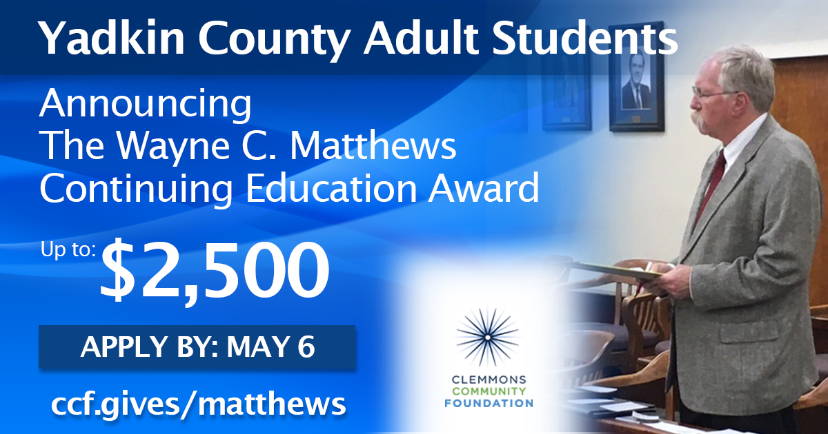 Yadkin County Adult Students, Announcing The Wayne C. Matthews Continuing Education Award, up to $2,500. Apply by: May 6, picture of Wayne and logo of Clemmons Community Foundation