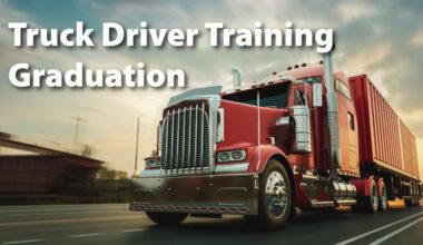 Truck Driver Training Graduation, 18 wheeler truck