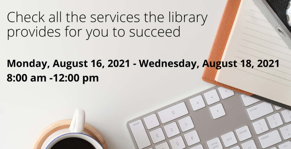 SCC Library Welcoming Coffee Check all the services the library provides for you to succeed Monday, August 16, 2021-Wednesday, August 18,2021,  8:30 am-12:00 pm, Picture of cup of coffee, keyboard, notebook, pencils