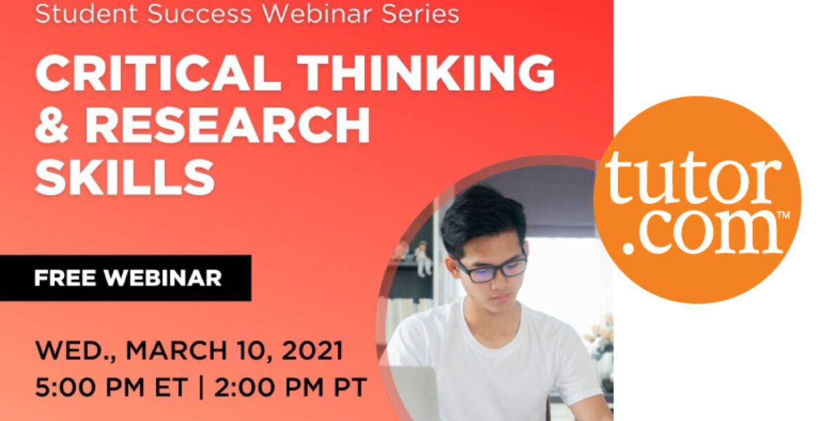 Student Success Webinar Series Critical Thinking & Research Skills Free Webinar Wednesday, March 10, 2021 5 pm ET tutor website logo Picture of male looking at clipboard