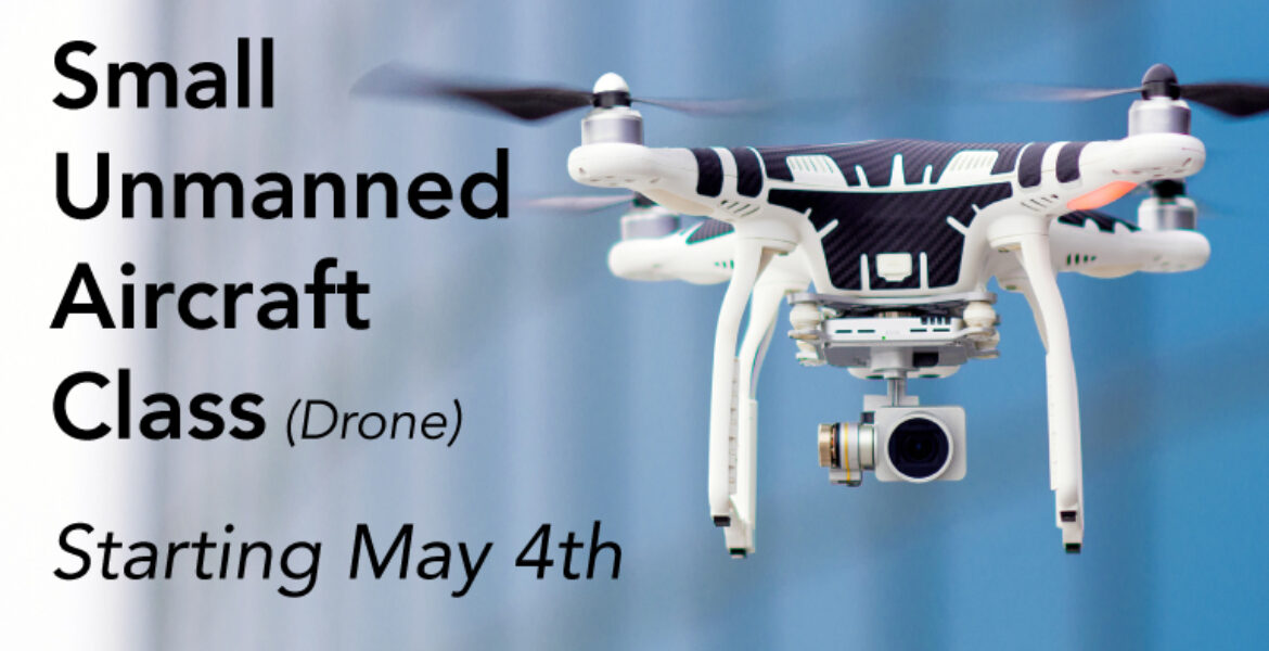 Small Unmanned Aircraft Class (Drone) Starting May 4th, photo of flying drone