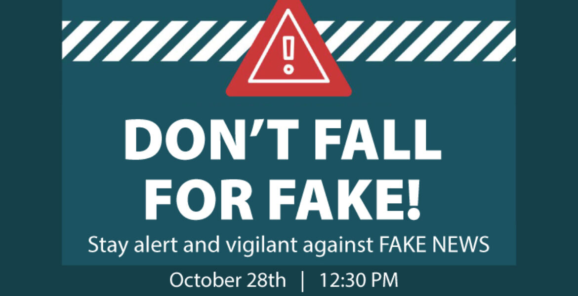 Don't Fall for fake! Stay alert and vigilant against fake news. October 28th at 12:30 pm