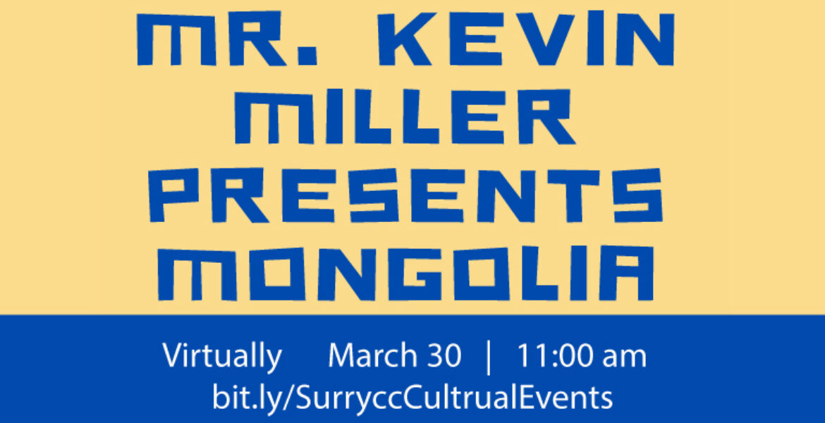 Mr. Kevin Miller Presents Mongolia virtually March 30 11:00 am bit.ly/SurryccCulturalEvents