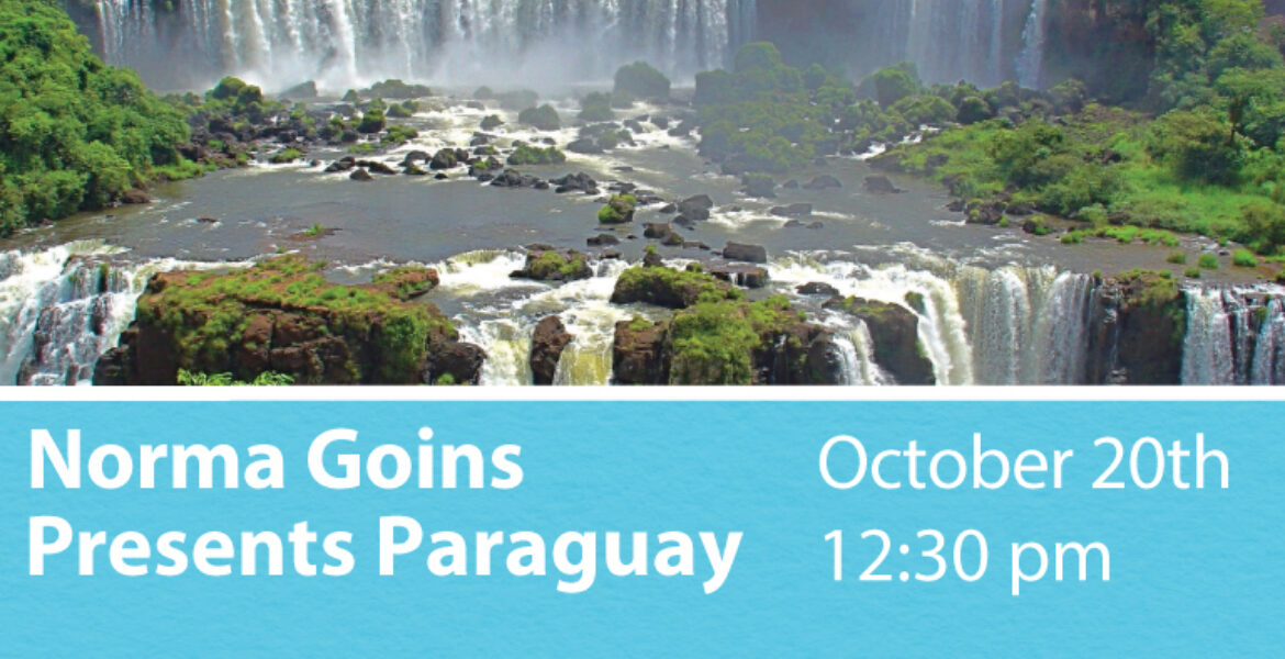 Norma Goins presents Paraguay October 20th at 12:30 pm