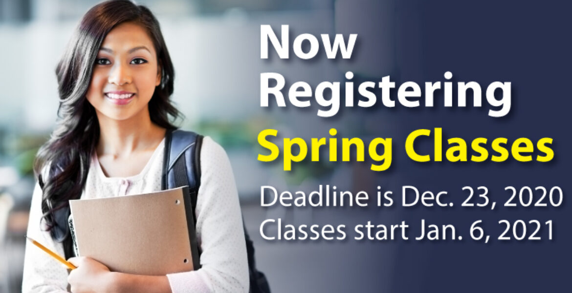 Young female student wearing backpack and holding notebook. Now Registering Sprin Classes. Deadline is December 23, 2000. Classes start Jan. 6, 2021