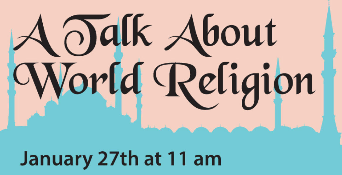 A talk about world religion, January 27 at 11 am